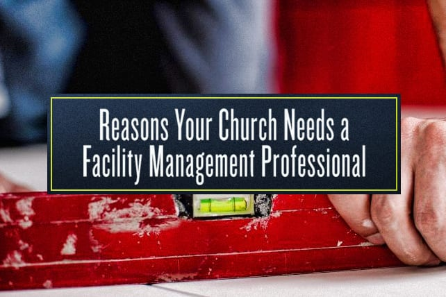 9 Reasons Your Church Needs a Facility Management Professional