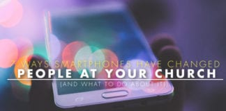 7 Ways Smartphones Have Changed People at Your Church (And What to Do About it!)