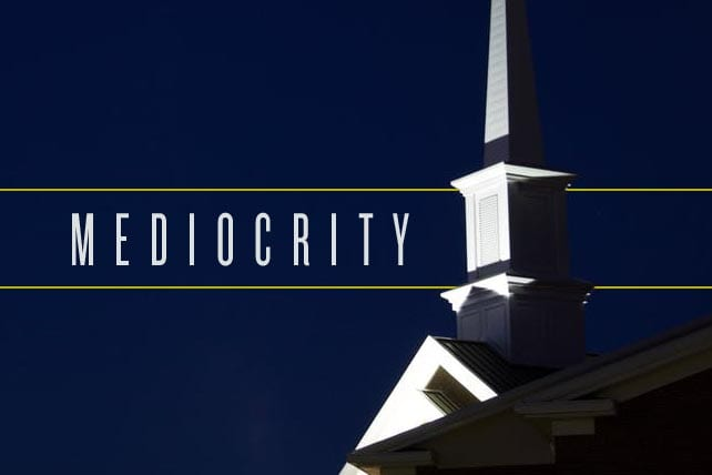 10 More Signs That a Church Has Settled for Mediocrity