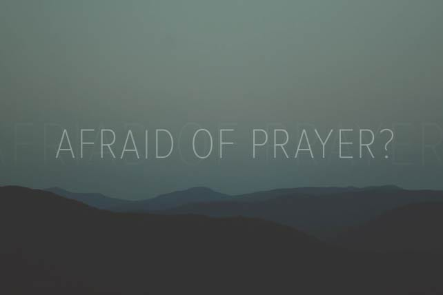 Afraid of Prayer?
