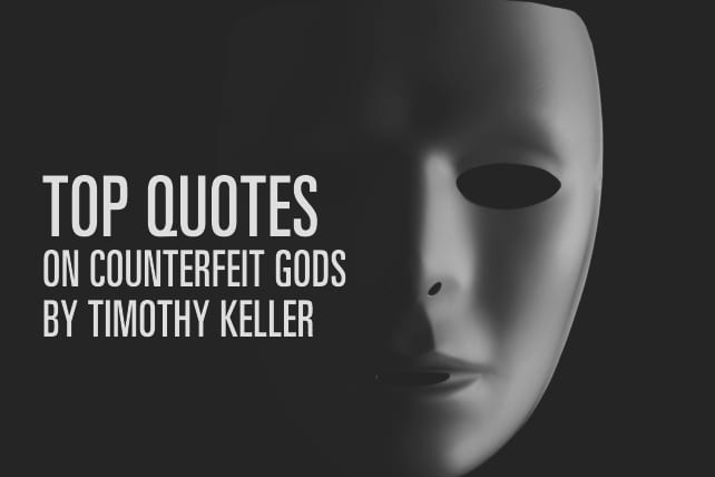 Top Quotes On Counterfeit Gods By Timothy Keller Delectable Top Quotes
