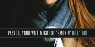 Should pastors refer to their spouses as smokin hot wives? Pastors should love their wives but are public declarations of their beauty over the top?