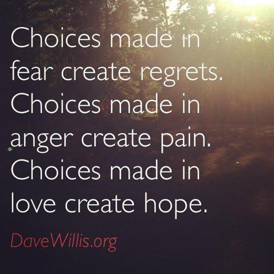 Kids Will Remember - Choices made in fear create regrets. Choices made in anger create pain. Choices made in love create hope.