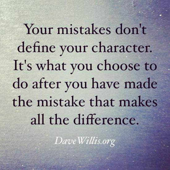 kids will remember - Your mistakes don't define your character. It's what you choose to do after you have made the mistake that makes all the difference.