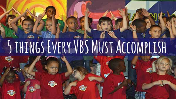 5 Things Every VBS Must Accomplish