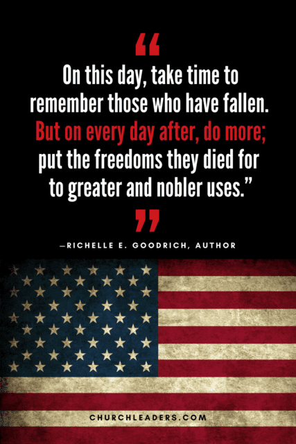"""memorial day quotes """"On this day, take time to remember those who have fallen. But on every day after, do more; put the freedoms they died for to greater and nobler uses."""" Richelle E. Goodrich, Author"""