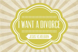 i want a divorce jesus vs religion