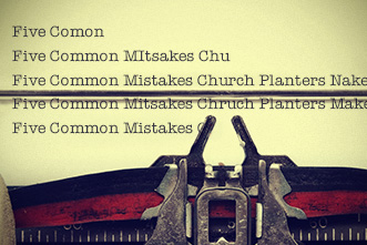 5 Common Mistakes Church Planters Make