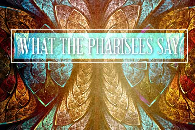 the top 10 things pharisees say today